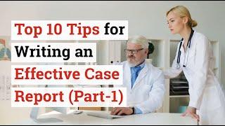 Top 10 Tips for Writing an Effective Case Report (Part-1)