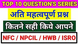 TECHNICAL THEORY TOP 10 QUESTIONS SERIES,IMPORTANT FOR NFC, HWB, NPCIL, ISRO EXAM'S BY TECHNICAL MCQ