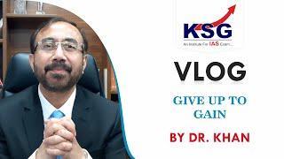 Give Up To Gain, Dr Khan, Vlog 37, UPSC Civil Services Examination, KSG India
