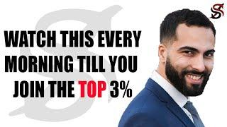 Watch This Every  Morning Till You Join The  Top 3%