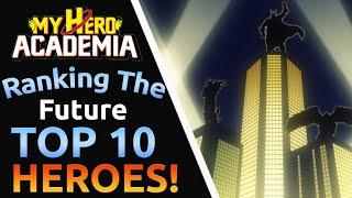 Top 10 Future My Hero Academia Student Heroes Ranked!