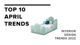 Top 10 April Trends I Home Decor Trends 2022