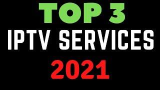 TOP 3 IPTV SERVICES in 2021 - DONT MISS OUT