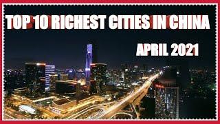 The Top 10 Richest Cities in China, April 2021 (Cities With Over 5 trillion GDP)