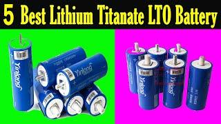 Top 5 Best Lithium Titanate LTO Battery Review 2021