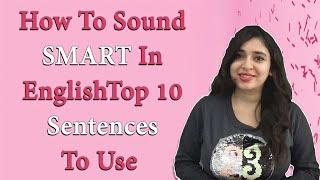 How to sound SMART in English: Top 10 Sentences to Use