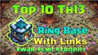 Top 10 TH 13 WAR  BASE RING BASE TROPHY BASE CWL BASE WITH LINKS | Anti 2 Stars War Base