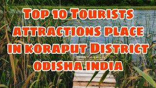 Top 10 Tourists attractions place in koraput District odisha india