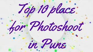 Top 10 place for Photoshoot in Pune