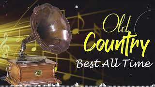 Best Old Country Songs Of All Time - Old Country Music Collection-Country Songs-Classic Counry Songs
