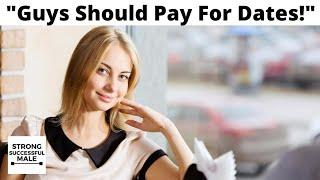 "Woman Says ""Guys Should Always Pay For Dates"" (Because Being A Woman Is Expensive)"
