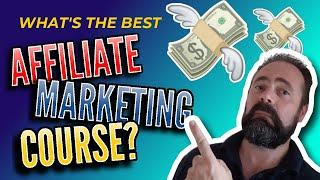 What's The Best Affiliate Marketing Course? - Best Affiliate Marketing Course Reviews for 2020