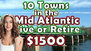 Top 10 Towns to Retire in the Mid-Atlantic United States on $1500 a month.