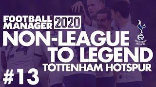 Non-League to Legend FM20   TOTTENHAM HOTSPUR   Part 13   SEVILLA   Football Manager 2020