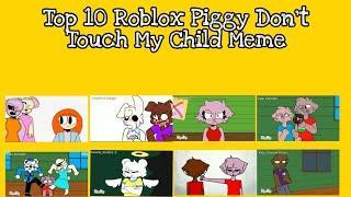 Top 10 Roblox Piggy Don't Touch My Child Meme (Alpha)