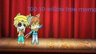 Top 10 willow tree meme (my opnion) gacha life and gacha studio