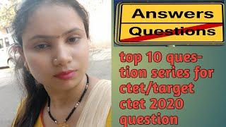 top 10 question for ctet/ target Ctet 2020 most important question answer series