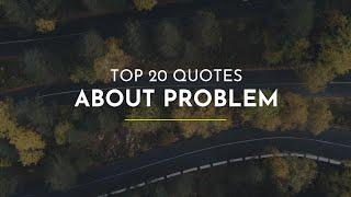 TOP 20 Quotes about Problem ~ Everyday Quotes ~ Most Popular Quotes ~ Happiness Quotes
