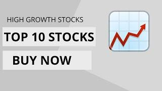 Top 10 Stocks to Buy Now (High Growth Stocks to Buy Now)