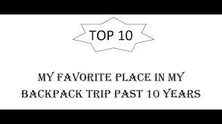 Top 10 favorite place in my 10 years backpacker trip