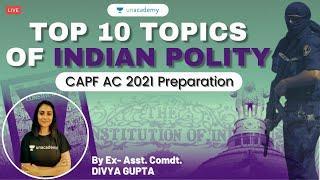 Top 10 topics of Indian Polity- Crack CAPF AC 2021   Asst. Comdt. Divya Gupta