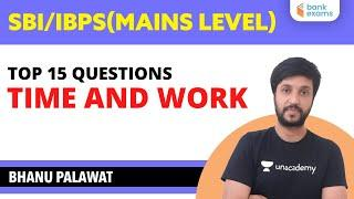 4:00 PM - Top 15 Mains Level Questions | TIME AND WORK  for SBI/IBPS | by Bhanu Palawat