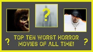 TOP 10 WORST HORROR MOVIES OF ALL TIME!!!