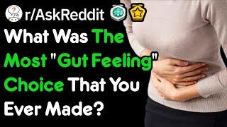 """What Is The Most """"Gut Feeling"""" Decision You've Made?(r/AskReddit)"""