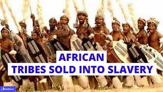 Top 10 Africa Tribes That Were Sold into Slavery