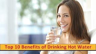 Top 10 Benefits of Drinking Hot Water