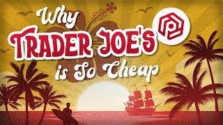 Why Trader Joe's is So Ridiculously Cheap