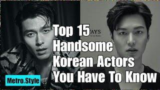 Top 15 Handsome Korean Actors || Metro.Style || In No Order