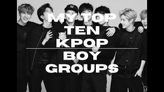 MY TOP TEN KPOP BOY GROUPS(WITH FAVORITE SONGS FROM EACH GROUP)