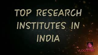 TOP RESEARCH INSTITUTES IN INDIA