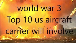 World war 3 top 10 us aircraft carrier will involve ww3