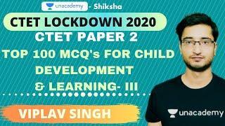 CTET Lockdown 2020 (Paper 2) Top 100 MCQ FOR CHILD DEVELOPMENT AND LEARNING- 3 | Viplav Gautam