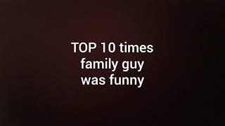 Top 10 funniest family guy moments