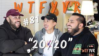 "WTFYVR Podcast | Episode 81 | ""20/20"""