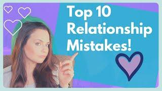 Top 10 Relationship Mistakes -Dating and Marriage Advice