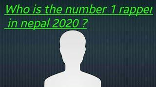 Who is the number 1 rapper in nepal 2020 ?|Top 10 nepali rappers in 2020