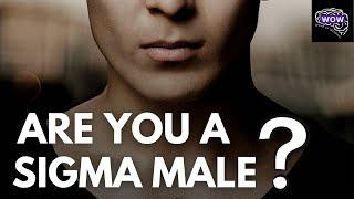 10 Signs You're A SIGMA MALE | THE RAREST MALE TYPE ON EARTH