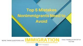Top 5 Mistakes Nonimmigrants Need to Avoid