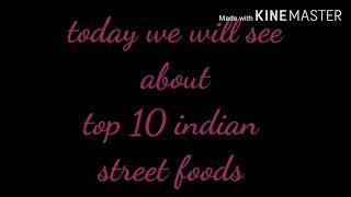 Top 10 Indian street food   spicy and tasty  please subscribe our channel    like , comment, share..