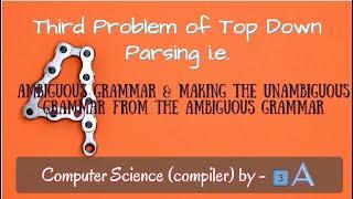Fourth Problem of Top Down Parsing i.e. Ambiguous Grammar in compiler design B.Tech/GATE || 3A Team