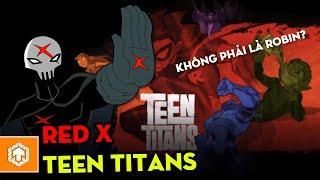 Hồ sơ nhân vật: Red X- Bí ẩn trong Teen Titans | Teen Titans | Ten Tun