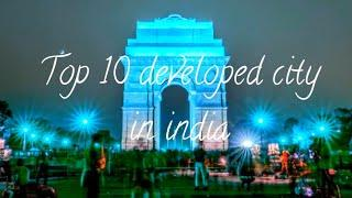 #TOP 10 DEVELOPED CITY IN INDIA