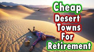 Top 10 Cheap Desert Towns to Retire or Just Call Home.