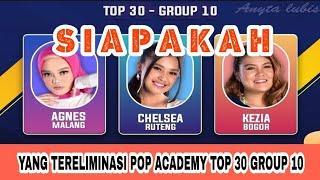YANG TERELIMINASI POP ACADEMY TOP 30 GROUP 10 || hasil akhir top 30 group 10