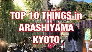 TOP 10 THINGS TO EXPERIENCE IN ARASHIYAMA, KYOTO JAPAN