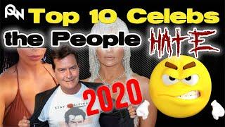 The Top 10 Celebrities the People Love to HATE | 2020